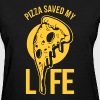 Pizza Saved My Life - Women's T-Shirt
