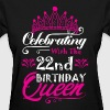 Celebrating With the 22nd Birthday Queen - Women's T-Shirt
