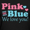 Pink or Blue We Love You - Women's T-Shirt