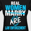 Real Women Marry Are Law Enforcement - Women's T-Shirt