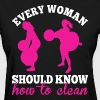 Every Woman Should Know How To Clean - Women's T-Shirt