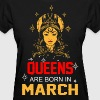 Queens are Born in March - Women's T-Shirt
