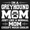 Im Greyhound Mom Just Like Normal Except Must Cool - Women's T-Shirt