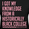 I Got My Knowledge From a Black College - Women's T-Shirt