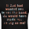 if_god_had_wanted_you_to_see_the_band_a - Women's T-Shirt