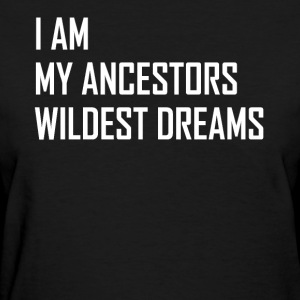 I am my ancestors wildest dreams