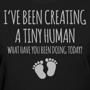I've Been Creating A Tiny Human