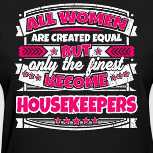 Women Are Created Equal Finest Become Housekeepers - Women's T-Shirt