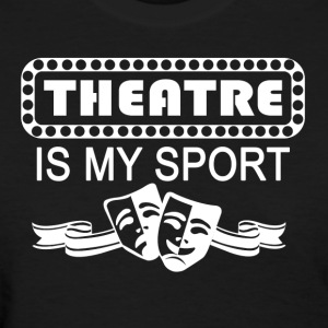 Theatre Is My Sport. white - Women's T-Shirt