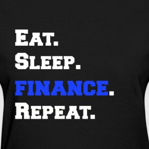 Eat Sleep Finance Repeat Funny Novelty Apparel - Women's T-Shirt