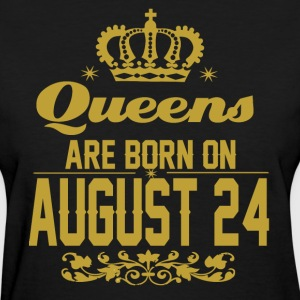 Queens are born on August 24 - Women's T-Shirt