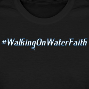 Walking on Water Faith - Women's T-Shirt