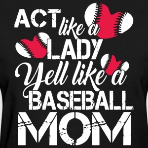 act like a lady yell like a baseball mom t-shirts - Women's T-Shirt