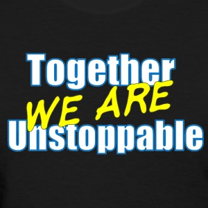 Together we are Unstoppable - Women's T-Shirt