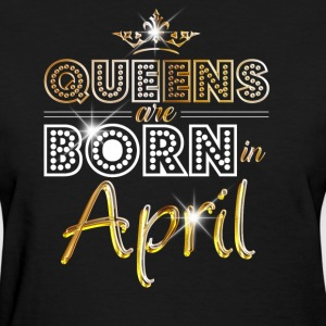 Queens are born in April - gold - Women's T-Shirt
