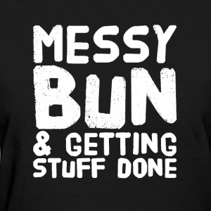 Messy bun and getting stuff done - Women's T-Shirt