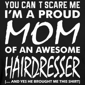 Cant Scare Me Proud Mom Awesome Hairdresser - Women's T-Shirt