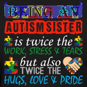 Being An Autism Sister Twice Work But Twice Love - Women's T-Shirt