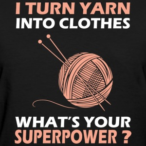 Crocheting - I turn yarn into clothes a superpow - Women's T-Shirt