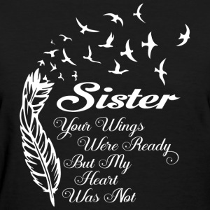 Sister - Your wings were ready but my heart wasn - Women's T-Shirt