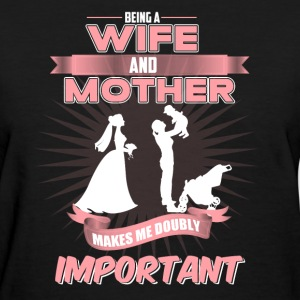 Wife Wife Being a wife mom make me doubly - Women's T-Shirt