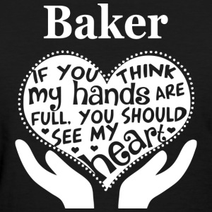 Baker - You should see my heart awesome t-shirt - Women's T-Shirt