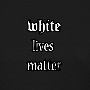 White lives matter - Women's T-Shirt