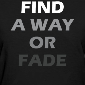Find A Way Or Fade Away - Women's T-Shirt