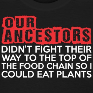 Our Ancestors Didnt Fight Their Way To Top Of Food - Women's T-Shirt