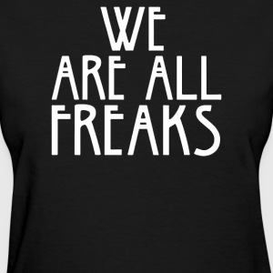 WE ARE ALL FREAKS - Women's T-Shirt