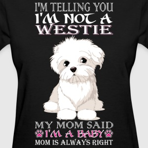Im Telling You Im Not Westie My Mom Said Baby - Women's T-Shirt