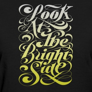 Look at the bright side - Women's T-Shirt