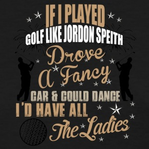 If I played golf like Jordon Speith - Women's T-Shirt