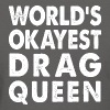 World's Okayest Drag Queen - Women's T-Shirt