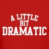A little bit dramatic - Women's T-Shirt