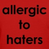 Allergic to haters - Women's T-Shirt