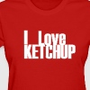 I love Ketchup Red Tee  - Women's T-Shirt
