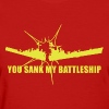 You Sank My battleship T-shirt Design - Women's T-Shirt