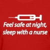 Feel safe at night, sleep with a nurse - Women's T-Shirt