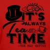 It's Always Tea Time - The Mad Hatter - Women's T-Shirt
