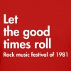 Let the good times roll, Rock music festival - Women's T-Shirt