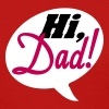 Hi Dad! - Women's T-Shirt