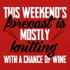 Weekend's forecast is mostly knitting - Women's T-Shirt
