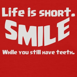 Life Short Smile Advice Wisdom - Women's T-Shirt