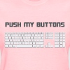Push My Buttons Computer Keyboard - Women's T-Shirt
