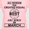 BEST ARE BORN IN MARCH - Women's T-Shirt