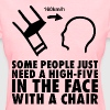 High-Five In The Face With A Chair - Women's T-Shirt