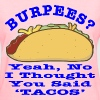 Burpees I Thought You Said Tacos - Women's T-Shirt
