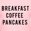 Breakfast coffee pancakes - Women's T-Shirt