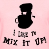 I like to mix it up - Women's T-Shirt